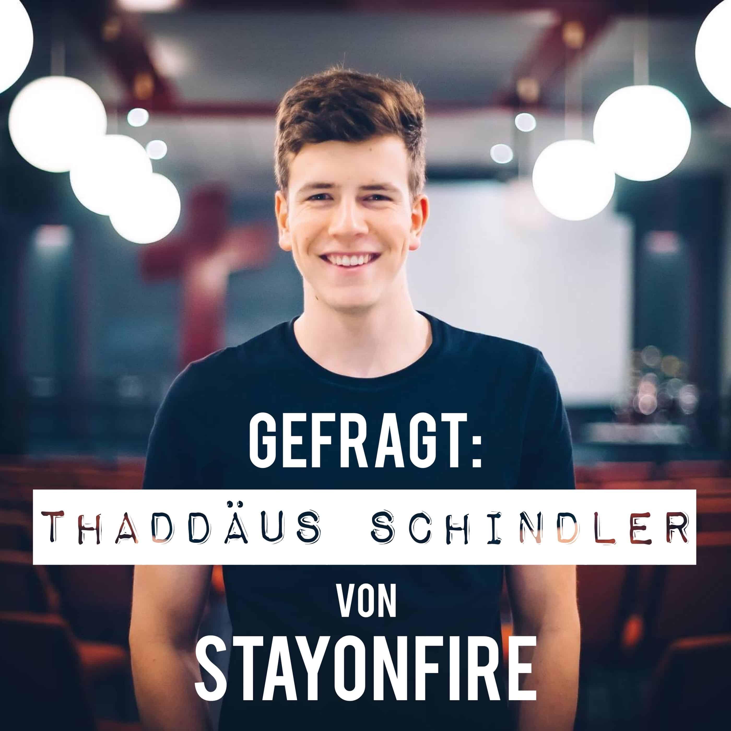 Gefragt_Thaddäus Schindler von STAYONFIRE